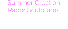 Summer Creation Paper Sculptures Energetic Celebrations Coming Soon